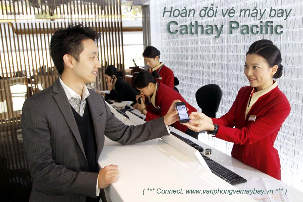 Hướng dẫn hoàn đổi vé máy bay Cathay Pacific